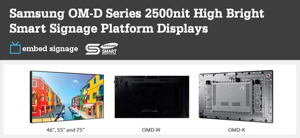 embed signage Digital Signage SaaS Online Cloud Based Content Management System - Supported Devices - Samsung Smart Signage Platform (SSSP SOC) D Series - OM-D 2500nits High Bright Displays