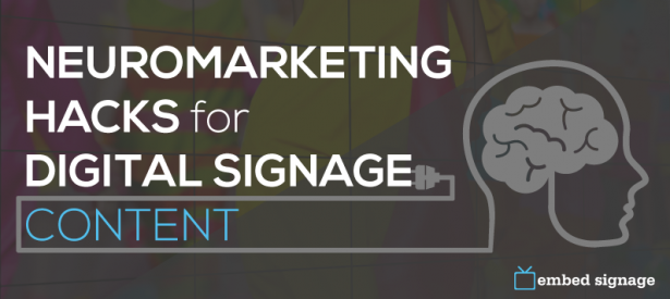 embed signage neuromarketing tips for digital signage content