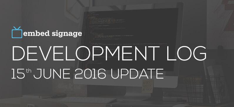 embed signage digital signage development log 15th june