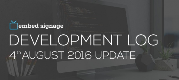 embed signage digital signage software development log 4th august