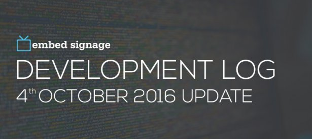 embed signage digital signage software development log October 2016