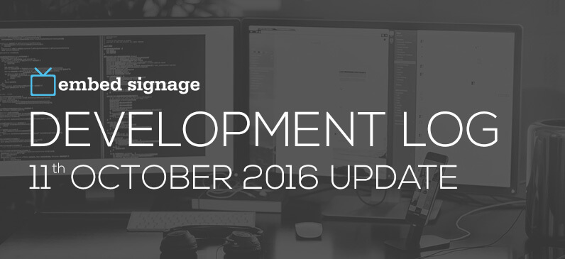 embed signage digital signage software development log 11th October 2016