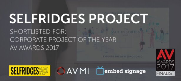 embed signage - Digital Signage Software - AV Awards 2017 Corporate Project of the Year Shortlist - AVMI and Selfridges