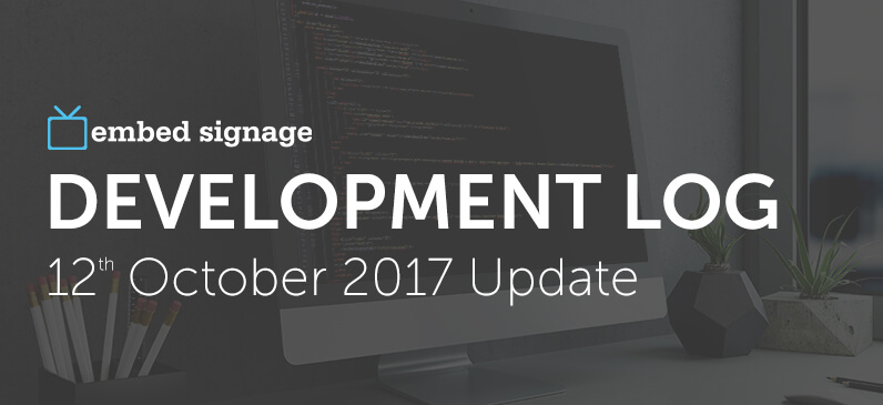 embed signage - digital signage software - development log 12th October 2017