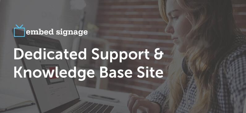 embed signage - digital signage software -dedicated support and knowledge base website