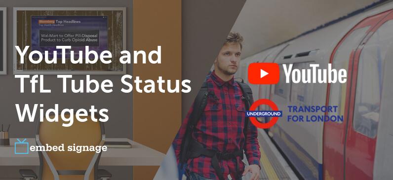 embed signage - digital signage software -YouTube and TfL Tube Status Widgets